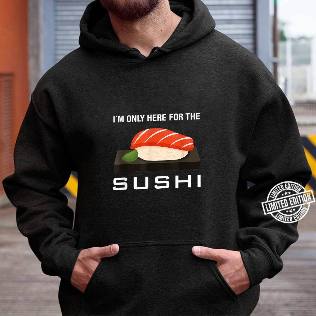 I´m only here for the sushi Shirt hoodie