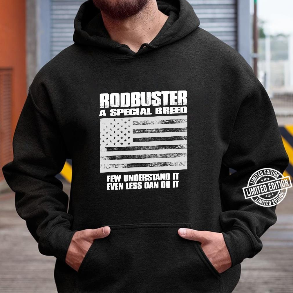 Rodbuster A Special Breed Few Understand Less Can Do Shirt Shirt hoodie