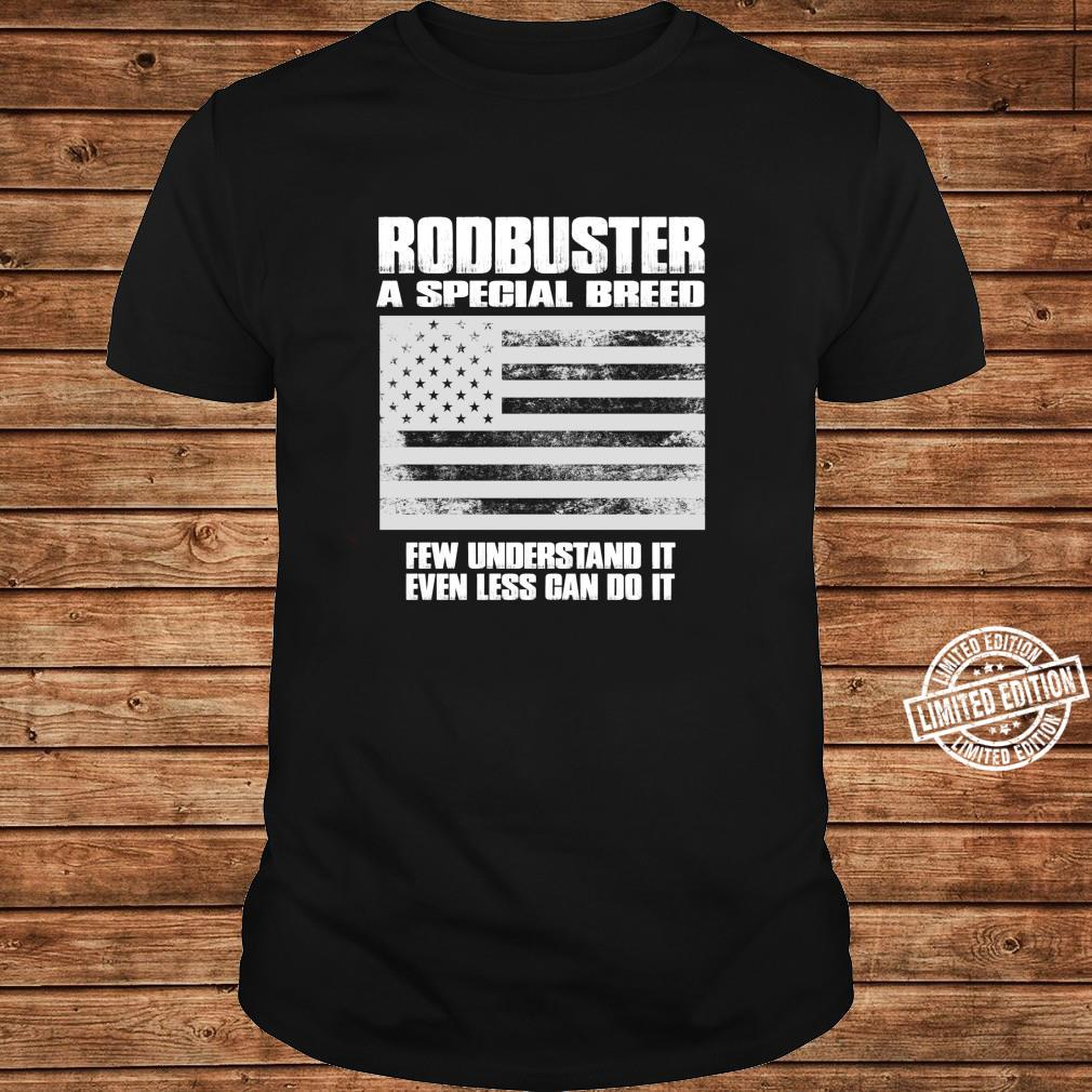 Rodbuster A Special Breed Few Understand Less Can Do Shirt Shirt long sleeved