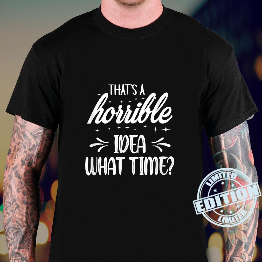 That's A Horrible Idea What Time Shirt sweater