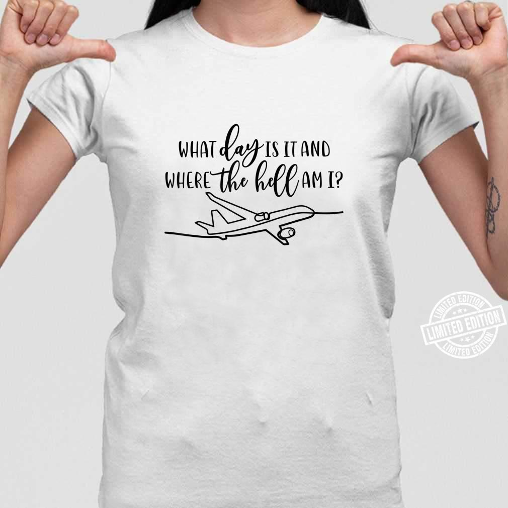 What Day Is It Where The Hell Am I Proud Flight Attendant Shirt ladies tee