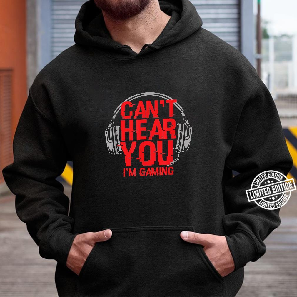 Funny Video Gamer Headset Can't Hear You I'm Gaming Shirt hoodie