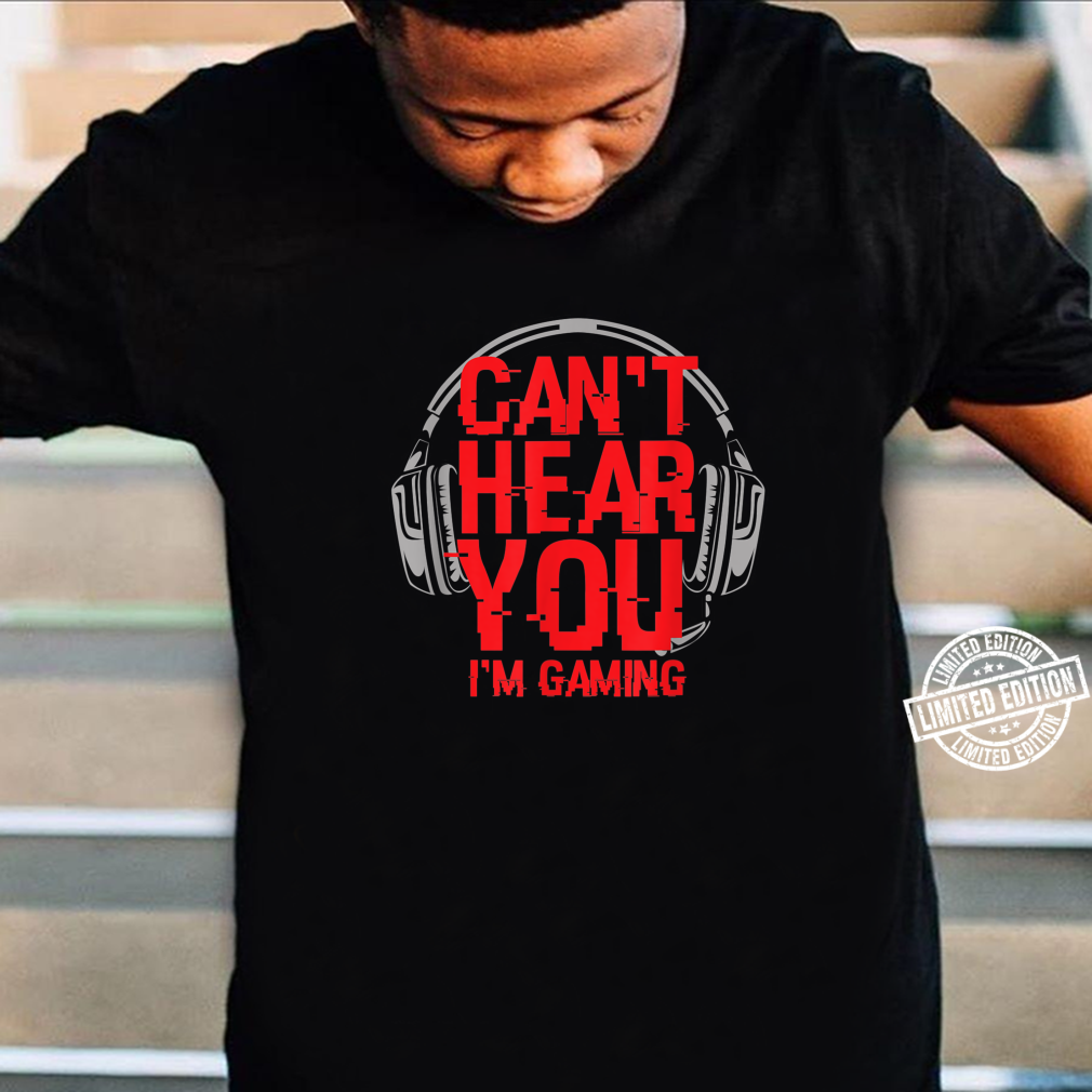 Funny Video Gamer Headset Can't Hear You I'm Gaming Shirt