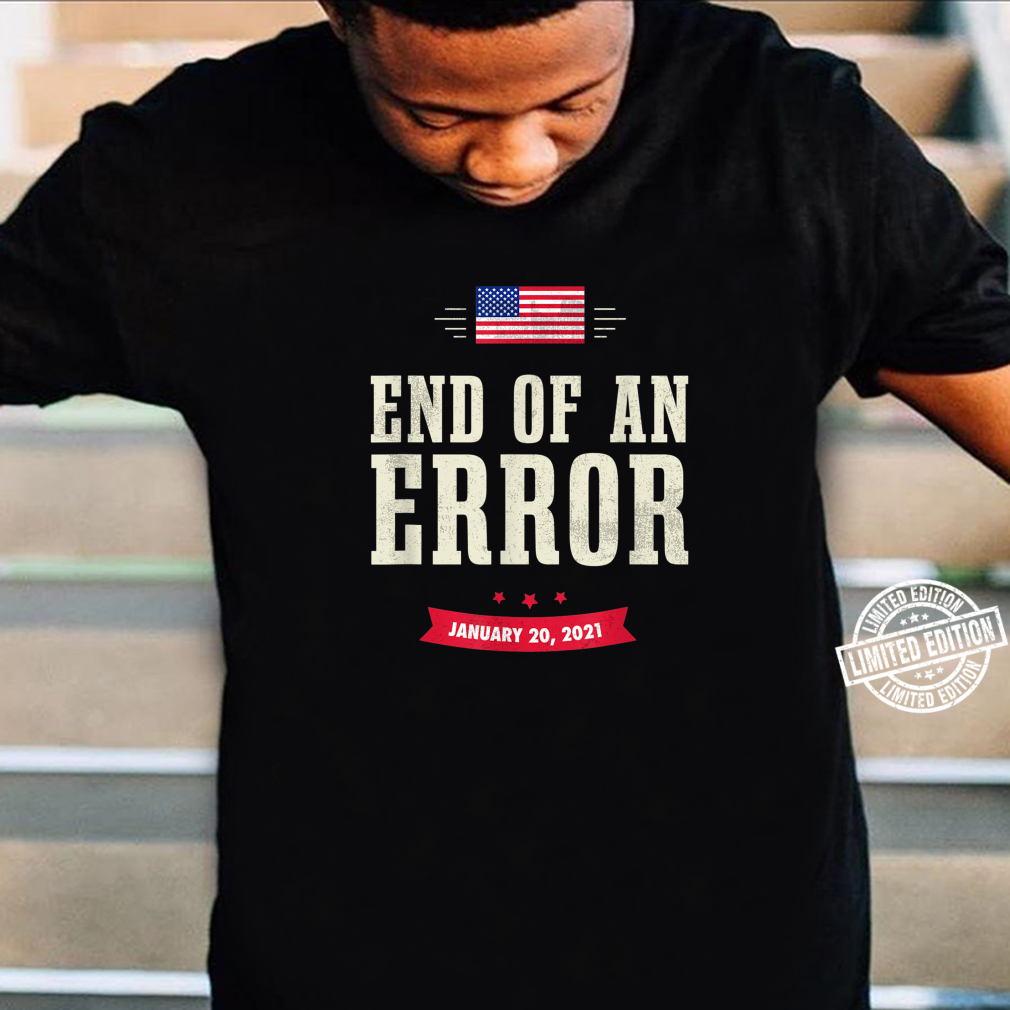 The End Of An Error Inauguration Day 2021 January Shirt