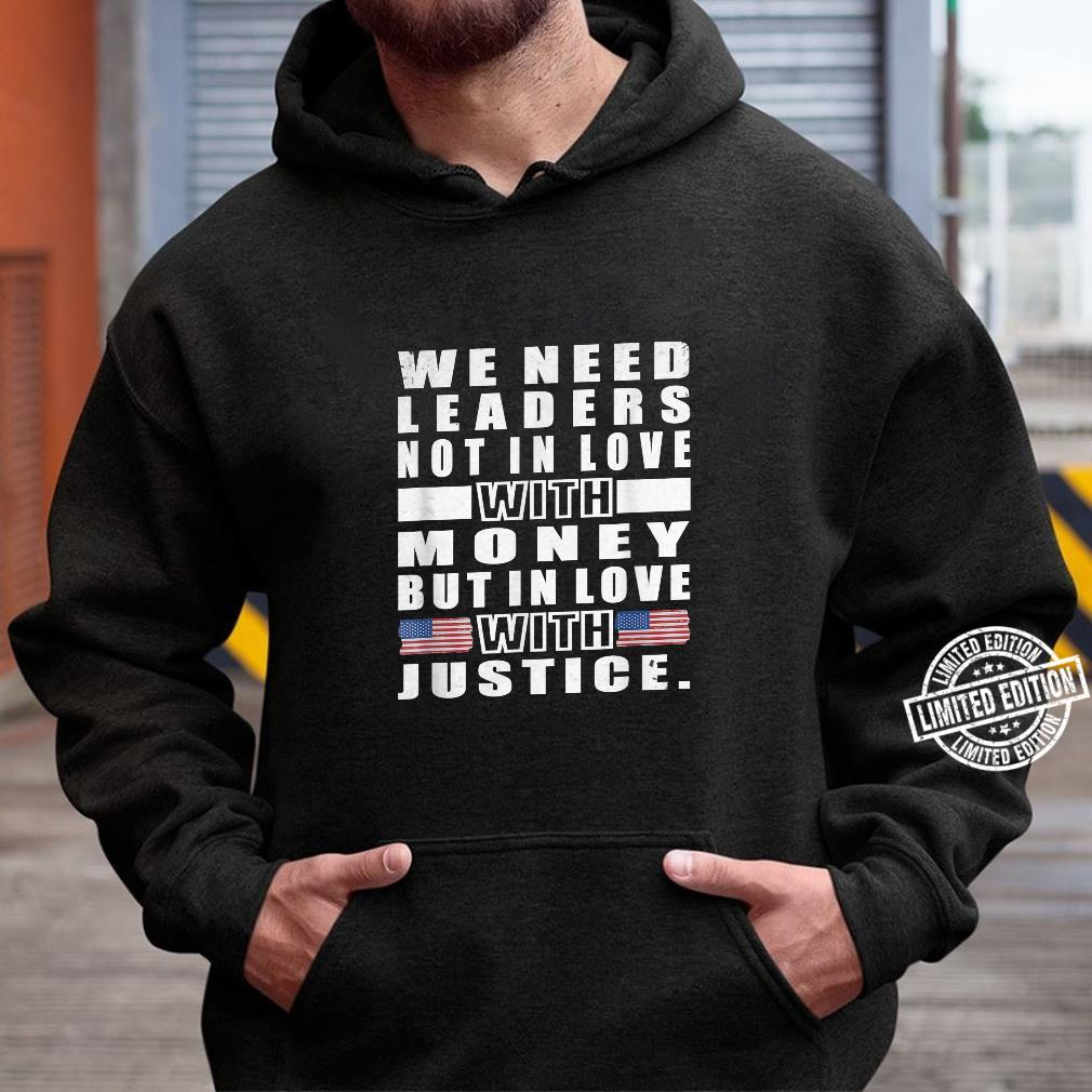 We need leaders not in love with moneyMartin Luther King Jr Shirt hoodie