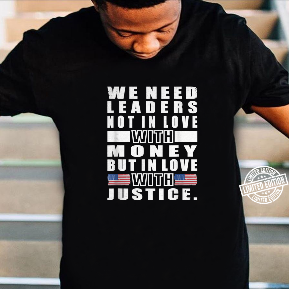 We need leaders not in love with moneyMartin Luther King Jr Shirt